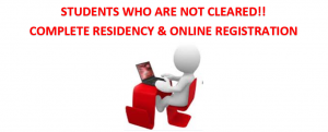 Students who are not cleared!! Complete residency and online registration