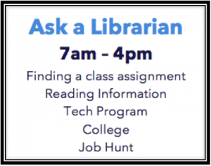 Ask a Librarian for Assistance Finding a Class Assignment, Reading Information, Tech Program, College, just click on the links two links below for further details
